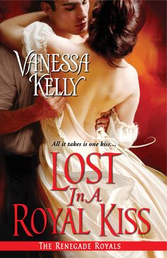LOST IN A ROYAL KISS by VANESSA KELLY (historical romance) FREE BOOK!   All it takes is one kiss . . .