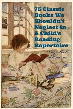 Today Teaching a Child to Read Was Never so Easy - 75 Classic Books We Shouldn't Neglect In A Child's Reading Repertoire. These classic books should never be neglected in a child's reading experience. I Love Books, Good Books, Books To Read, Reading Library, Library Books, Reading Art, Reading Lists, Homeschool Books, Homeschooling