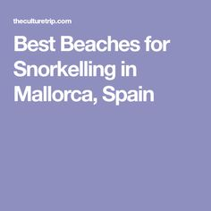 Best Beaches for Snorkelling in Mallorca, Spain