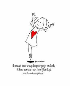 """""""Ik maak een vreugdesprongetje en lach, ik heb zomaar een heerlijke dag!"""" - Jabbertje The Words, Cool Words, 365 Quotes, Respect Quotes, Dutch Quotes, People Fall In Love, Carpe Diem, Love Life, No Time For Me"""