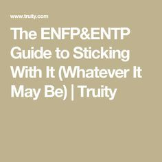 The ENFP&ENTP Guide to Sticking With It (Whatever It May Be) | Truity