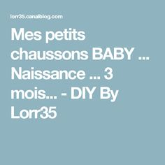 Mes petits chaussons BABY ... Naissance ... 3 mois... - DIY By Lorr35