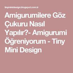 Amigurumilere Göz Çukuru Nasıl Yapılır?- Amigurumi Öğreniyorum - Tiny Mini Design