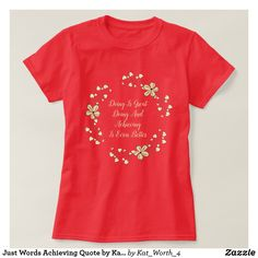 Just Words Achieving Quote by Kat Worth T-Shirt #womenswear #womensclothing #quotes #Zazzle #floral #tshirts