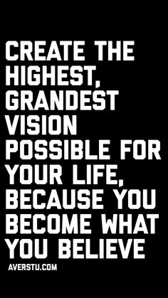 1200 Motivational Quotes Part 2 The Ultimate Inspirational Life Quotes Create the highest grandest vision possible for your life because you become what you believe Love Life Quotes, Motivational Quotes For Life, Inspiring Quotes About Life, Wisdom Quotes, Great Quotes, Quotes To Live By, Positive Quotes, Me Quotes, Inspirational Quotes