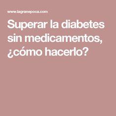 Superar la diabetes sin medicamentos, ¿cómo hacerlo?