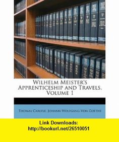 Wilhelm Meisters Apprenticeship And Travels Volume 1 9781148044521 Thomas Carlyle Johann Wolfgang