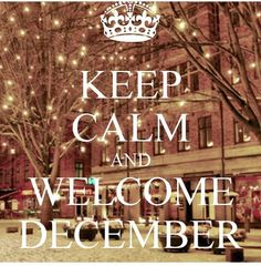 Keep calm and welcome December Welcome December Quotes, Hello December Quotes, Hello December Images, Happy December, December Born, December Daily, New Month Quotes, Daily Quotes, Quotes 2016
