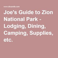 Joe's Guide to Zion National Park - Lodging, Dining, Camping, Supplies, etc.