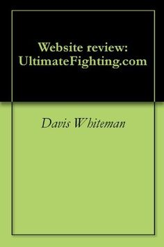 Website review: UltimateFighting.com by Davis Whiteman. $0.99