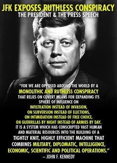 "JFK exposes ruthless conspiracy the president & the press speech "" For we are opposed around the world by a monolithic and ruthless consp..."