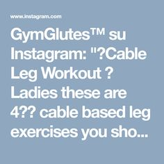"GymGlutes™ su Instagram: ""🍑Cable Leg Workout 🍑 Ladies these are 4️⃣ cable based leg exercises you should try really tone those legs 🔥 ⬇️The Workout⬇️ 1. 20 each side 2.…"" • Instagram"