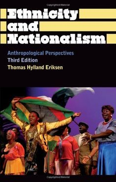 Ethnicity and Nationalism: Anthropological Perspectives: Third Edition (Anthropology, Culture and Society) by Thomas Hylland Eriksen. $22.24. Author: Thomas Hylland Eriksen. Publisher: Pluto Press; Third Edition, Enlarged & Updated edition (October 15, 2010). Edition - Third Edition, Enlarged & Updated. Save 23%!