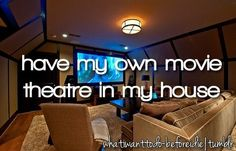 bucket list, before I die  I'll have my own movie theatre with a freezer and fridge. It'll have heaps of drinks icecream and good :) #justdreaming #itllhapen #youwatch