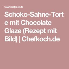 Schoko-Sahne-Torte mit Chocolate Glaze (Rezept mit Bild) | Chefkoch.de
