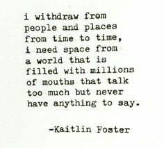 Kaitlin Foster. I withdraw from people time to time