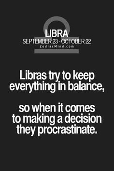 Try to keep everything in balance, so when it comes to making a decision they procrastinate