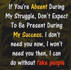 Absent during Struggle .. Expect to be present during success