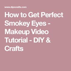 How to Get Perfect Smokey Eyes - Makeup Video Tutorial - DIY & Crafts
