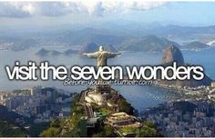 Visit the seven wonders of the modern world.