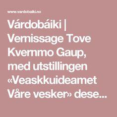 Várdobáiki | Vernissage Tove Kvernmo Gaup, med utstillingen «Veaskkuideamet Våre vesker» desember 2014