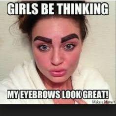 No way girl. You look like yo eyebrows is sharpie. Funny Eyebrows, Crazy Eyebrows, Thick Eyebrows, Worst Eyebrows, Eye Brows, Eyebrow Fails, Eyebrow Game, Eyebrow Trends, Bad Makeup Fails