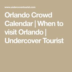 Orlando Crowd Calendar | When to visit Orlando | Undercover Tourist