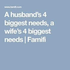 A husband's 4 biggest needs, a wife's 4 biggest needs   Famifi