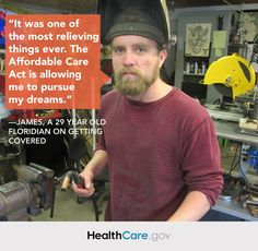 It was one of the most relieving things ever. The Affordable Care Act is allowing me to pursue my dreams. –James, a 29 year-old Floridian no...