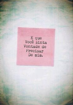 E que você sinta vontade de precisar de mim. #vontade #voce #amor #love #mca