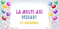 La multi ani Stefan! 27 Decembrie Irene, Happy Birthday, Seo, Christmas, Good Night, Be Nice, November, Happy Brithday, Xmas