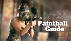 The Ultimate Guide To Paintball:  Everything You Need To Know