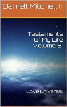 """私の新しい話し言葉詩の本""""愛の普遍的な""""のコピーをダウンロードして、触発される!Testaments Of My Life Volume 3 Love Universal Darrell Mitchell II, http://www.amazon.co.jp/dp/B00GJYJ9RQ/ref=cm_sw_r_pi_dp_.b9Fsb13GNMYF"""