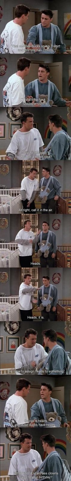 This was absolutely my favorite scene from Friends..and I have seen every episode. I laughed until I cried when I first heard that last line..