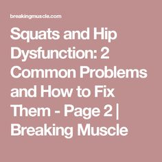 Squats and Hip Dysfunction: 2 Common Problems and How to Fix Them - Page 2 | Breaking Muscle