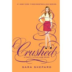 Pretty Little Liars #13: Crushed: Sara Shepard THe series will never end