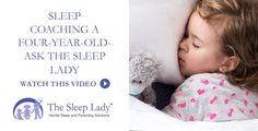 Sleep Coaching a Four-Year-Old  Ask the Sleep Lady [sleeplady.com] Sleep Coaching a Four-Year-Old  Ask the Sleep Lady  Hi. Im Kim West the Sleep Lady and in todays video Im going to answer Allys question about sleep coaching a four-year-old that she posted on my Facebook page.  Heres what she wrote:  My daughter is almost four years old and has been having a hard time lately falling asleep without our assistance. She needs us to hold her hand snuggle or something that keeps us in the room…