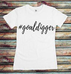 New and Exclusive Shirt  goaldigger trendyambitious