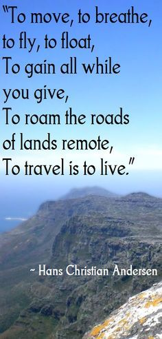 To Travel Is To Live ~ Hans Christian Andersen <3