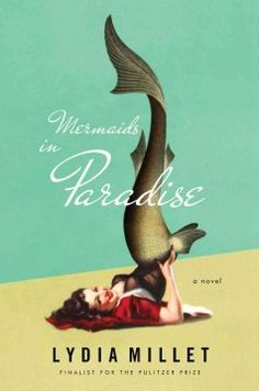 Mermaids in paradise : a novel by Lydia Millet.  Click the cover image to check out or request the literary fiction kindle.