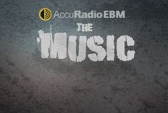 What's new on  the AccuRadio EBM music channel, streaming EBM and electro-industrial music