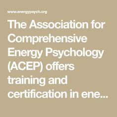 The Association for Comprehensive Energy Psychology (ACEP) offers training and certification in energy psychology modalities for professionals in the fields of mental health, integrative medical care, the allied helping professions and coaching. ACEP is a proponent for a variety of energy psychology modalities, including EFT, TAT , TFT, CEP, HAT and more.