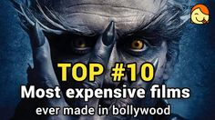Top 10 Most Expensive Films Ever Made in Bollywood