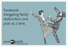 Facebook: Instigating family dysfunction one post at a time.