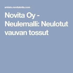 Novita Oy - Neulemalli: Neulotut vauvan tossut Knitting, Tricot, Cast On Knitting, Knitting And Crocheting, Crocheting, Cable Knitting, Stitches, Breien, Tejidos