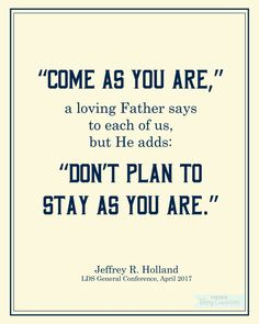 Come As You Are - Jeffrey R. Holland - LDSCONF Free Printable from BitsyCreations