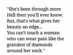 You cant touch a woman who wears pain like a diamond!