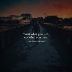 Best Positive Quotes : QUOTATION - Image : As the quote says - Description Trust what you feel not what you hear. Quotes Deep Feelings, Attitude Quotes, Mood Quotes, Daily Quotes, Best Positive Quotes, Meaningful Quotes, Best Quotes, Positiv Quotes, Heartfelt Quotes