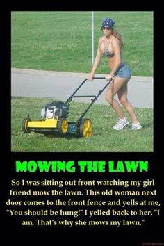 Funny Pictures of Hot Girl vs. Mowing The Lawn Adult Dirty Jokes, Adult Humor, Funny As Hell, Twisted Humor, Man Humor, Lawn Mower, Funny Photos, I Laughed, Pranks