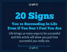 There are many ways you can feel successful in life and many signs that you are being a success in life. Here are 20 Signs You're Succee...